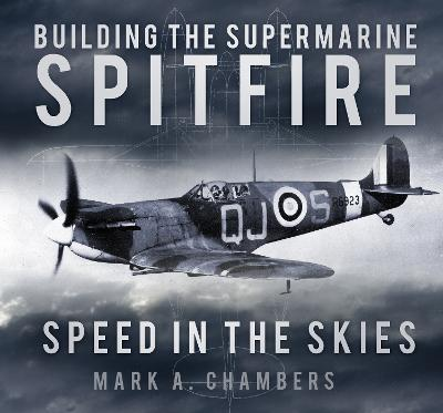 Building the Supermarine Spitfire by Mark L. Chambers