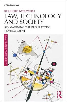 Law, Technology and Society: Reimagining the Regulatory Environment by Roger Brownsword