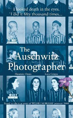 The Auschwitz Photographer: Based on the true story of Wilhelm Brasse prisoner 3444 by Luca Crippa