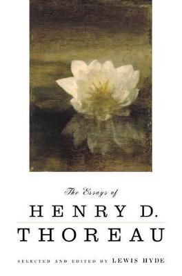 The Essays of Henry D. Thoreau by Henry David Thoreau
