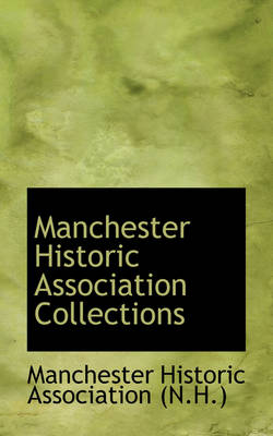 Manchester Historic Association Collections by Mancheste Historic Association (N H )