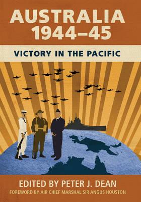 Australia 1944-45 by Peter J. Dean