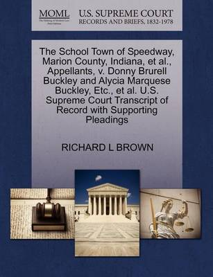 The School Town of Speedway, Marion County, Indiana, et al., Appellants, V. Donny Brurell Buckley and Alycia Marquese Buckley, Etc., et al. U.S. Supreme Court Transcript of Record with Supporting Pleadings by Richard L Brown