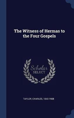 Witness of Hermas to the Four Gospels by Charles Taylor