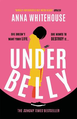 Underbelly: The unmissable, gripping and electrifying fiction debut for summer 2021 from the Sunday Times bestselling author by Anna Whitehouse