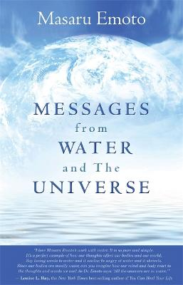 Messages from Water and the Universe by Masaru Emoto