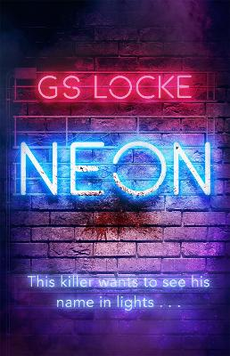 Neon: A must-read thrilling cat-and-mouse serial killer thriller that readers love! by G.S. Locke