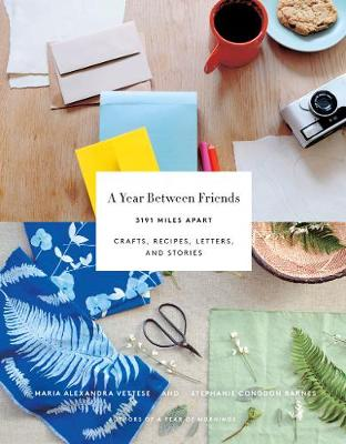 Year Between Friends: Crafts, Recipes, and Stories by Maria Vettese