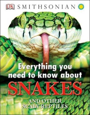 Everything You Need to Know about Snakes by Dk Publishing