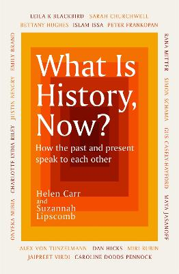 What Is History, Now? by Suzannah Lipscomb