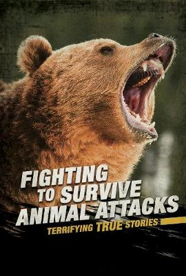 Fighting to Survive Animal Attacks: Terrifying True Stories by Nancy Dickmann