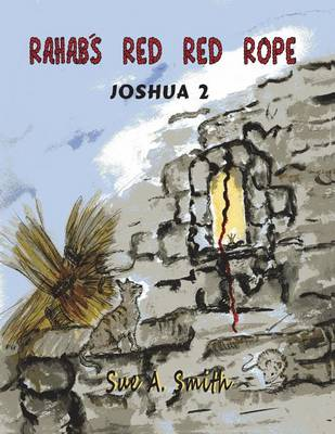 Rahab's Red Red Rope: Joshua 2 by Sue a Smith