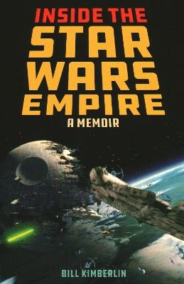 Inside the Star Wars Empire: A Memoir by Bill Kimberlin