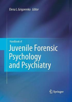 Handbook of Juvenile Forensic Psychology and Psychiatry by Elena L. Grigorenko