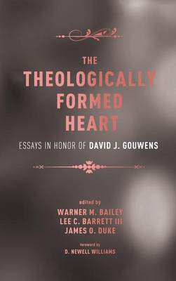 The Theologically Formed Heart by Warner M Bailey