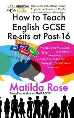 How to Teach GCSE English Re-Sits to Disaffected Students at Post-16 by Matilda Rose