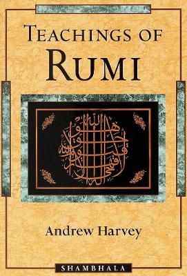 Teachings Of Rumi by Andrew Harvey