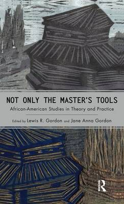Not Only the Master's Tools by Lewis R. Gordon