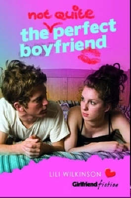 (Not Quite) Perfect Boyfriend (Girlfriend Fiction 5) by Lili Wilkinson