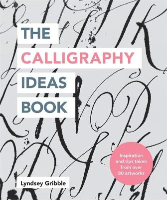 The Calligraphy Ideas Book by Lyndsey Gribble