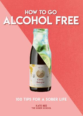 How to Go Alcohol Free: 100 Tips for a Sober Life book