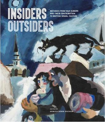 Insiders/Outsiders: Refugees from Nazi Europe and their Contribution to British Visual Culture book