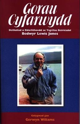 Gorau Cyfarwydd - Detholiad o Ddarlithoedd ac Ysgrifau Beirniadol Bedwyr Lewis Jones by Gerwyn Wiliams