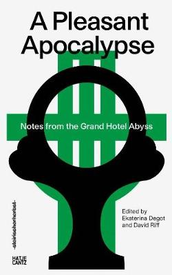 steirischer herbst '19: A Pleasant Apocalypse. Notes from the Grand Hotel Abyss book