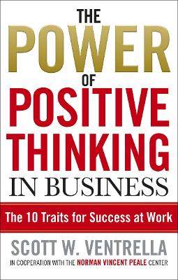 Power Of Positive Thinking In Business by Scott W. Ventrella