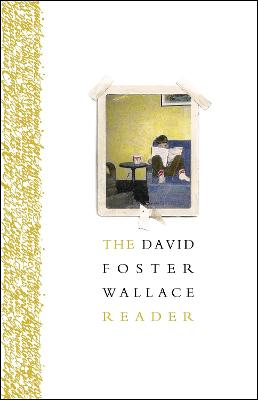 The David Foster Wallace Reader by Wallace David Foster