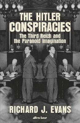 The Hitler Conspiracies: The Third Reich and the Paranoid Imagination by Richard J. Evans