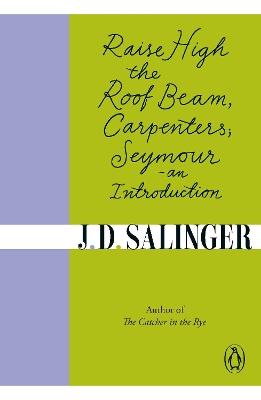 Raise High the Roof Beam, Carpenters; Seymour - an Introduction by J. D. Salinger