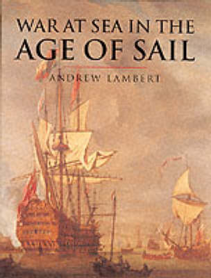 War at Sea in the Age of Sail by Andrew D. Lambert