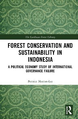 Forest Conservation and Sustainability in Indonesia: A Political Economy Study of International Governance Failure book