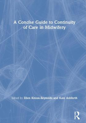 A Concise Guide to Continuity of Care in Midwifery book