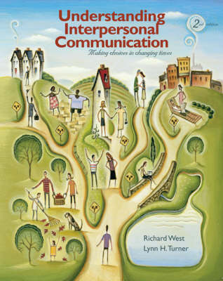 Understanding Interpersonal Communication: Making Choices in Changing Times by Richard West
