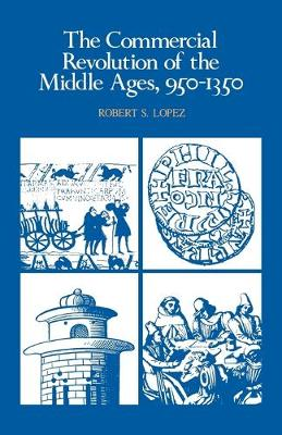 The Commercial Revolution of the Middle Ages, 950-1350 by Robert S. Lopez