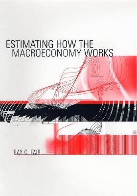 Estimating How the Macroeconomy Works by Ray C. Fair