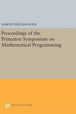 Proceedings of the Princeton Symposium on Mathematical Programming by Harold William Kuhn