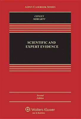 Scientific and Expert Evidence by John M. Conley