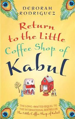 Return to the Little Coffee Shop of Kabul by Deborah Rodriguez