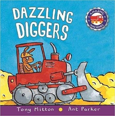 Amazing Machines: Dazzling Diggers by Tony Mitton