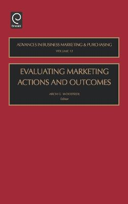 Evaluating Marketing Actions and Outcomes by Arch G. Woodside