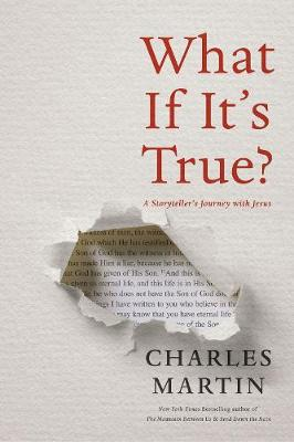What If It's True?: A Storyteller's Journey with Jesus by Charles Martin