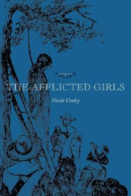 The Afflicted Girls by Nicole Cooley