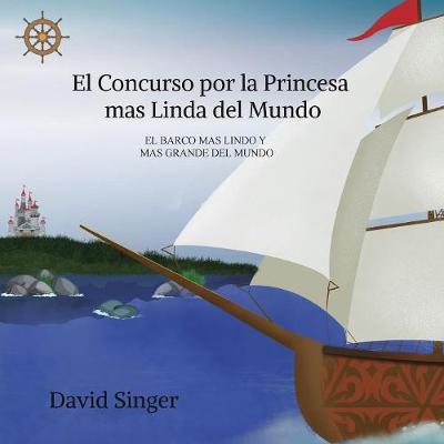 El Concurso Por La Princesa Mas Linda del Mundo: El Barco Mas Grande Y Mas Lindo del Mundo by David Singer