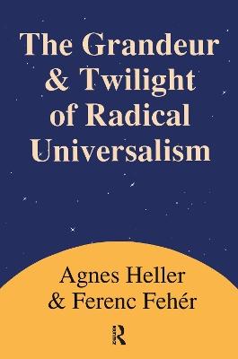 Grandeur and Twilight of Radical Universalism by Agnes Heller