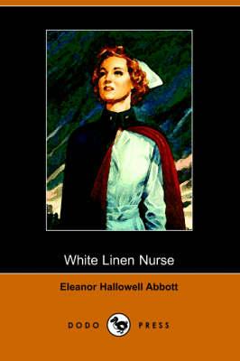 White Linen Nurse by Eleanor Hallowell Abbott