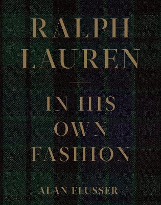 Ralph Lauren: In His Own Fashion by Alan Flusser