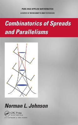 Combinatorics of Spreads and Parallelisms by Norman Johnson